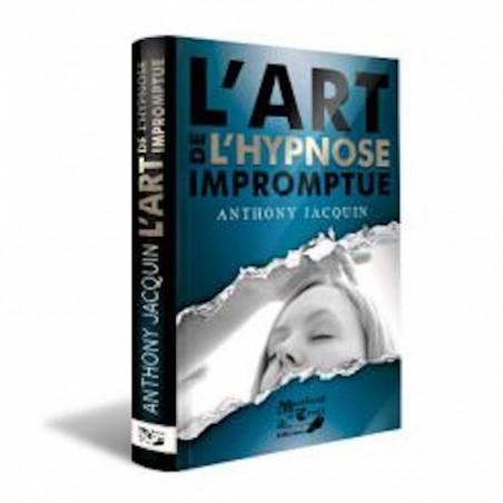 L'Art de L'hypnose Impromptue-Anthony Jacquin wwww.magiedirecte.com