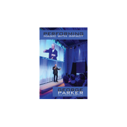 Performing Magic With Impact by George Parker, With Lawrence Hass, Ph.D. - Book wwww.magiedirecte.com
