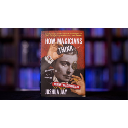 HOW MAGICIANS THINK: MISDIRECTION, DECEPTION, AND WHY MAGIC MATTERS by Joshua Jay - Book wwww.magiedirecte.com