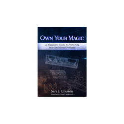 Own Your Magic: A Magician's Guide to Protecting Your Intellectual Property by Sara J. Crasson - Book wwww.magiedirecte.com