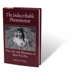 The Indescribable Phenomenon by Barry Wiley (Anna Eva Fay Bio) - Book wwww.magiedirecte.com