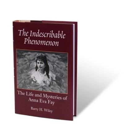 The Indescribable Phenomenon by Barry Wiley (Anna Eva Fay Bio) - Book wwww.magiedirecte.com